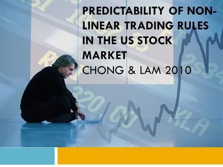 PREDICTABILITY OF NON- LINEAR TRADING RULES IN THE US STOCK MARKET CHONG & LAM 2010.