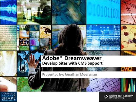 Adobe® Dreamweaver Develop Sites with CMS Support Presented by: Jonathan Meersman.