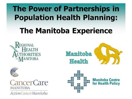 The Power of Partnerships in Population Health Planning: The Manitoba Experience.