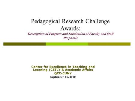 Pedagogical Research Challenge Awards: Description of Program and Solicitation of Faculty and Staff Proposals Center for Excellence in Teaching and Learning.