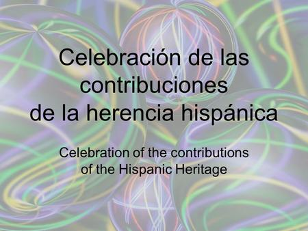 Celebration of the contributions of the Hispanic Heritage Celebración de las contribuciones de la herencia hispánica.