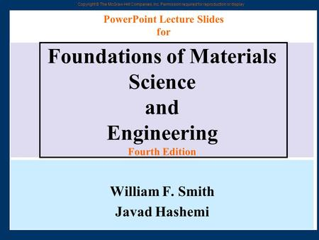 Copyright © The McGraw-Hill Companies, Inc. Permission required for reproduction or display Foundations of Materials Science and Engineering Fourth Edition.