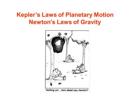 Kepler's Laws of Planetary Motion Newton's Laws of Gravity.