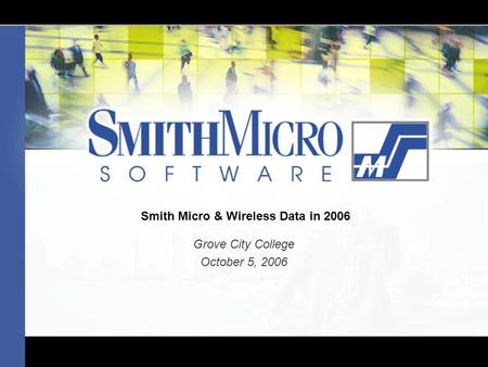 Smith Micro & Wireless Data in 2006 Grove City College October 5, 2006.