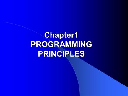 Chapter1 PROGRAMMING PRINCIPLES. Problems of Large Programs 1.The patchwork approach --- Disadvantage: if any change must be made, it will have unpredictable.