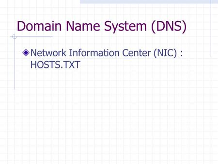 Domain Name System (DNS) Network Information Center (NIC) : HOSTS.TXT.