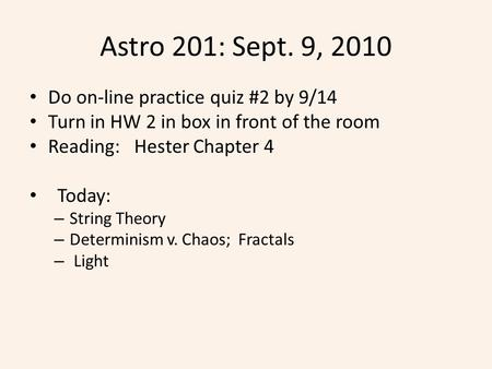 Astro 201: Sept. 9, 2010 Do on-line practice quiz #2 by 9/14