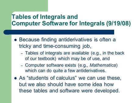 Tables of Integrals and Computer Software for Integrals (9/19/08) Because finding antiderivatives is often a tricky and time-consuming job, – Tables of.