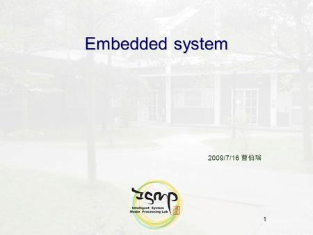 1 Embedded system 2009/7/16 曹伯瑞. 2 Outline What is Embedded System Embedded System Booting Process Setup Host/Target Development Host / Target Development.