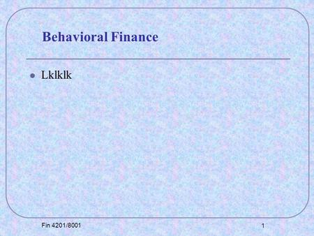 Fin 4201/8001 1 Lklklk Behavioral Finance. Fin 4201/8001 2 Lklklk Overconfidence.