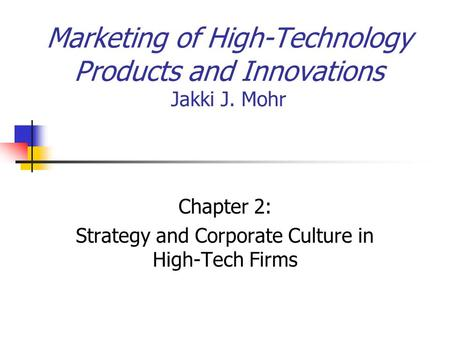 Marketing of High-Technology Products and Innovations Jakki J. Mohr Chapter 2: Strategy and Corporate Culture in High-Tech Firms.