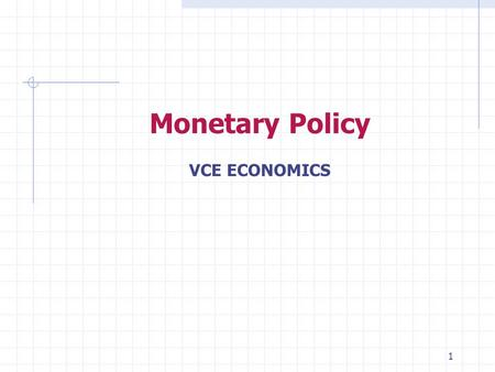 1 Monetary Policy VCE ECONOMICS. 2 Introduction Monetary policy may be defined as actions taken by a country's Central / Reserve Bank to influence the.