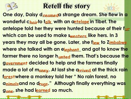 Retell the story One day, Daisy d_____ a strange dream. She flew in a wonderful c___ to t___ with an a______ in Tibet. The antelope told her they were.