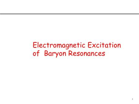 1 Electromagnetic Excitation of Baryon Resonances.