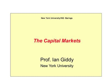 The Capital Markets Prof. Ian Giddy New York University New York University/ING Barings.