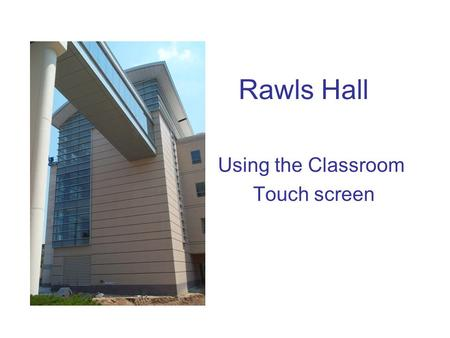 Rawls Hall Using the Classroom Touch screen. Lectern and Touch Panel 5 main parts of the system 1. Touch Panel 2. Document Camera 3. Desktop Computer.