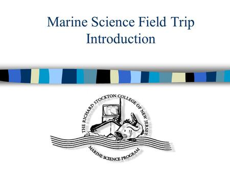 Marine Science Field Trip Introduction. Stockton Marine Science and Environmental Field Station Located off of the Mullica River Mullica River empties.