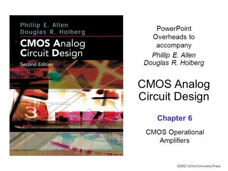 ©2002 Oxford University Press PowerPoint Overheads to accompany Phillip E. Allen Douglas R. Holberg CMOS Analog Circuit Design Chapter 6 CMOS Operational.