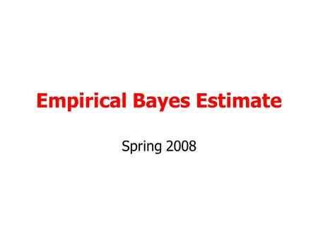 Empirical Bayes Estimate Spring 2008. Empirical Bayes Model For the EB method, a different weight is assigned to the prior distribution and standard estimate.