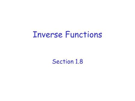 Inverse Functions Section 1.8.