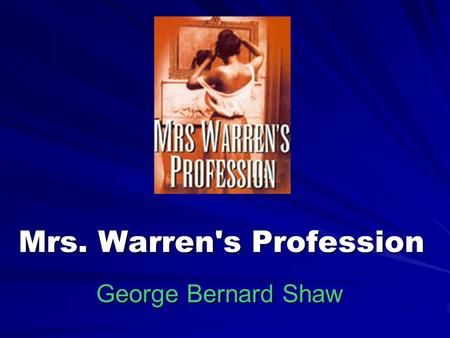 Mrs. Warren's Profession George Bernard Shaw. George Bernard Shaw (1856-1950) Shaw was born in Dublin. Henrik Ibsen had a great influence on Shaw's thinking.