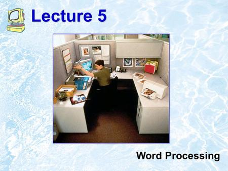 Lecture 5 Word Processing. ©1999 Addison Wesley Longman5.2 Text Editors Utility program for creating and modifying text files. Do not embed control characters,