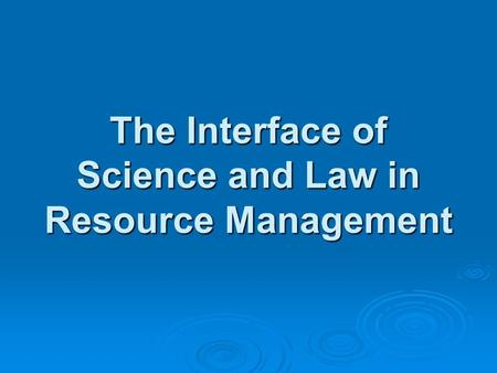 The Interface of Science and Law in Resource Management.