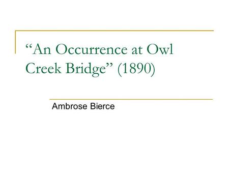 """An Occurrence at Owl Creek Bridge"" (1890)"