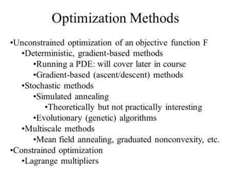 Optimization Methods Unconstrained optimization of an objective function F Deterministic, gradient-based methods Running a PDE: will cover later in course.