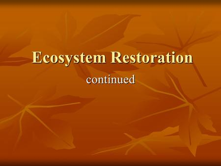 Ecosystem Restoration continued. Terminology - Resistance-Inertia – resistance to change within a system (e.g. How much impact needed (threshold) to.