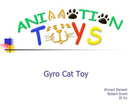 Gyro Cat Toy Ahmad Danesh Robert Grant Di Xu. Overview Introduction The Gyro Cat Toy Test Results and Analysis Marketability Q&A.