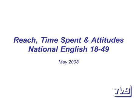 Reach, Time Spent & Attitudes National English 18-49 May 2008.