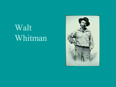 Walt Whitman. Birth and Early Career Born 31 May 1819 near Huntington, Long Island, New York Second child (of 8) born to Walter and Louisa Van Velsor.