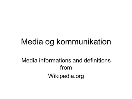 Media og kommunikation Media informations and definitions from Wikipedia.org.