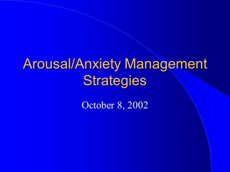 Arousal/Anxiety Management Strategies October 8, 2002.
