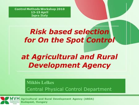 Risk based selection for On the Spot Control at Agricultural and Rural Development Agency Miklós Lelkes Central Physical Control Department Agricultural.