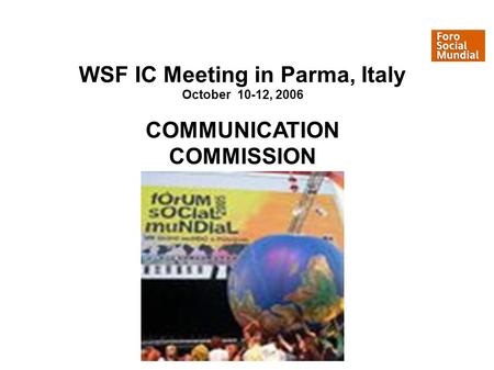 WSF IC Meeting in Parma, Italy October 10-12, 2006 COMMUNICATION COMMISSION.