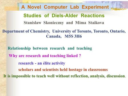 A Novel Computer Lab Experiment Studies of Diels-Alder Reactions Stanislaw Skonieczny and Mima Staikova Department of Chemistry, University of Toronto,