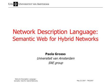 May 22 2007 - TNC2007 Network Description Language - Semantic Web for Hybrid Networks Network Description Language: Semantic Web for Hybrid Networks Paola.