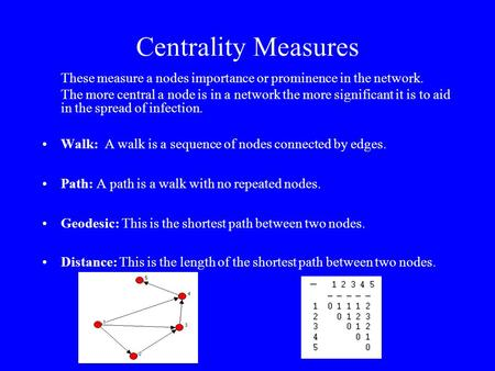 Centrality Measures These measure a nodes importance or prominence in the network. The more central a node is in a network the more significant it is to.