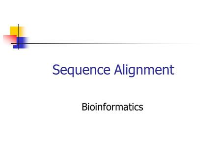 Sequence Alignment Bioinformatics. Sequence Comparison Problem: Given two sequences S & T, are S and T similar? Need to establish some notion of similarity.