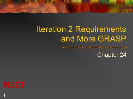 NJIT 1 Iteration 2 Requirements and More GRASP Chapter 24.