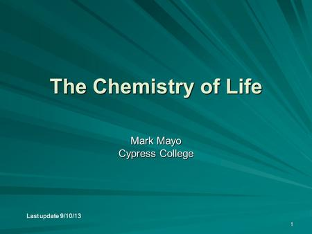 1 The Chemistry of Life Mark Mayo Cypress College Last update 9/10/13.