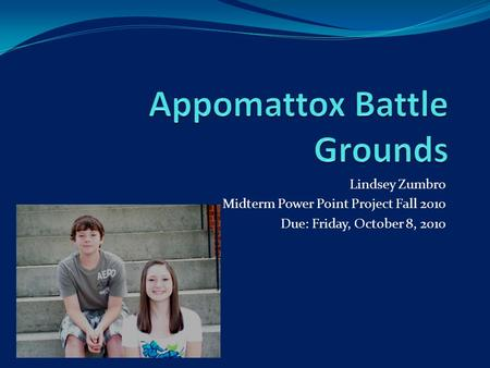 Lindsey Zumbro Midterm Power Point Project Fall 2010 Due: Friday, October 8, 2010.