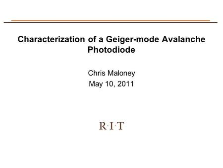 Chris Maloney May 10, 2011 Characterization of a Geiger-mode Avalanche Photodiode.