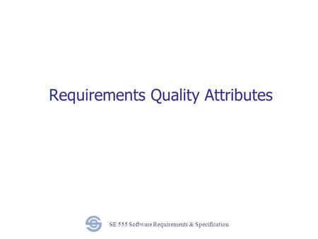 SE 555 Software Requirements & Specification Requirements Quality Attributes.