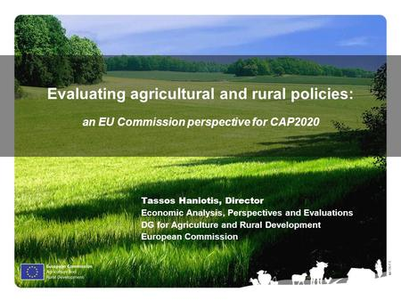 Ⓒ Olof S. Evaluating agricultural and rural policies: an EU Commission perspective for CAP2020 Tassos Haniotis, Director Economic Analysis, Perspectives.