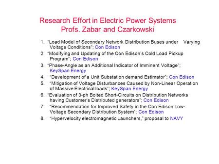 "Research Effort in Electric Power Systems Profs. Zabar and Czarkowski 1. ""Load Model of Secondary Network Distribution Buses under Varying Voltage Conditions"";"