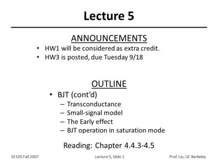 EE105 Fall 2007Lecture 5, Slide 1Prof. Liu, UC Berkeley Lecture 5 OUTLINE BJT (cont'd) – Transconductance – Small-signal model – The Early effect – BJT.