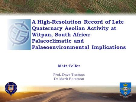 A High-Resolution Record of Late Quaternary Aeolian Activity at Witpan, South Africa: Palaeoclimatic and Palaeoenvironmental Implications Matt Telfer Prof.